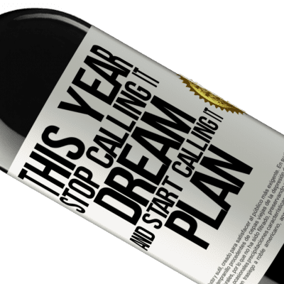 Unique & Personal Expressions. «This year stop calling it dream and start calling it plan» RED Edition Crianza 6 Months