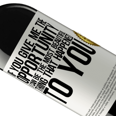 Unique & Personal Expressions. «If you give me the opportunity, I can be the most beautiful thing that happened to you» RED Edition Crianza 6 Months