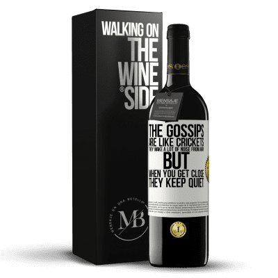 «The gossips are like crickets, they make a lot of noise from afar, but when you get close they keep quiet» RED Edition Crianza 6 Months