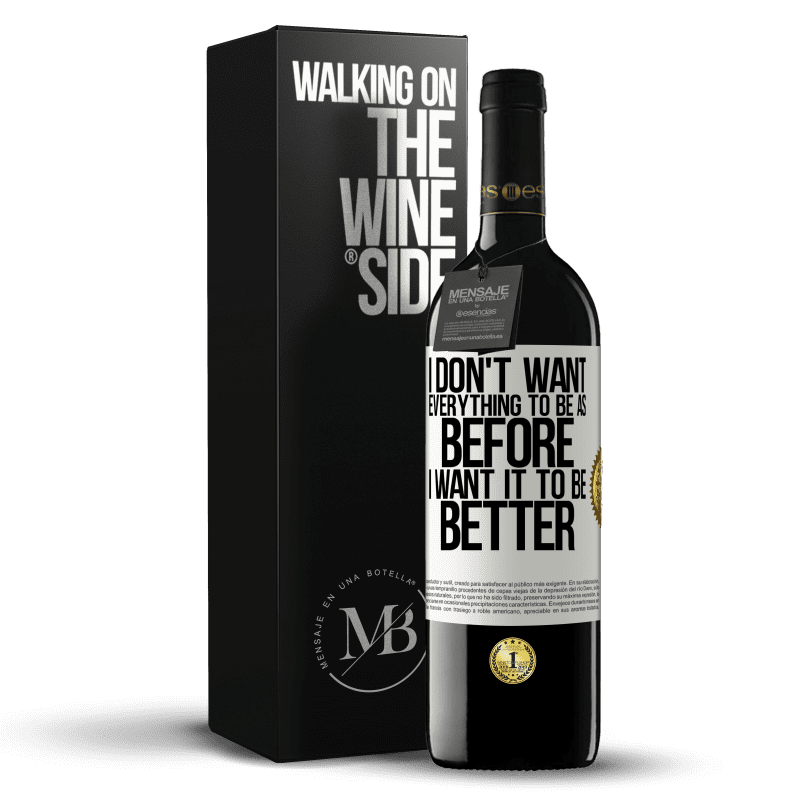24,95 € Free Shipping | Red Wine RED Edition Crianza 6 Months I don't want everything to be as before, I want it to be better White Label. Customizable label Aging in oak barrels 6 Months Harvest 2018 Tempranillo