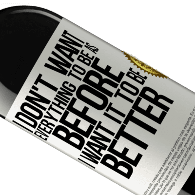 Unique & Personal Expressions. «I don't want everything to be as before, I want it to be better» RED Edition Crianza 6 Months