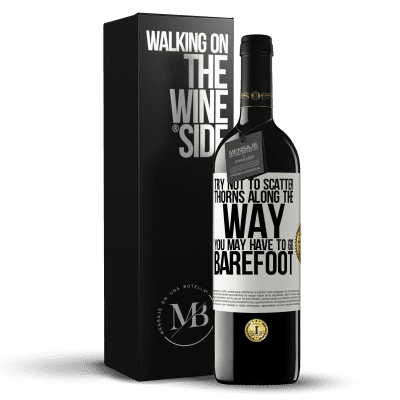 «Try not to scatter thorns along the way, you may have to go barefoot» RED Edition Crianza 6 Months