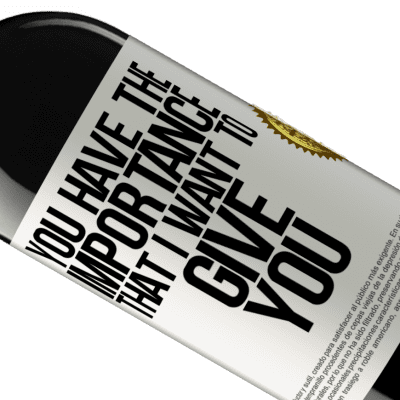 Unique & Personal Expressions. «You have the importance that I want to give you» RED Edition Crianza 6 Months