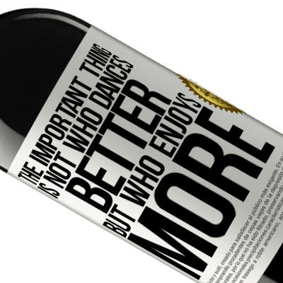 Unique & Personal Expressions. «The important thing is not who dances better, but who enjoys more» RED Edition Crianza 6 Months