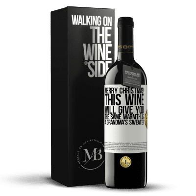«Merry Christmas! This wine will give you the same warmth as a grandma's sweater» RED Edition Crianza 6 Months