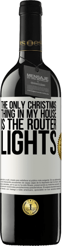 24,95 € Free Shipping   Red Wine RED Edition Crianza 6 Months The only Christmas thing in my house is the router lights White Label. Customizable label Aging in oak barrels 6 Months Harvest 2018 Tempranillo