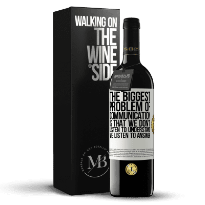 «The biggest problem of communication is that we don't listen to understand, we listen to answer» RED Edition Crianza 6 Months