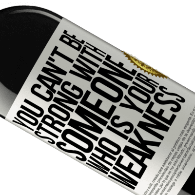 Unique & Personal Expressions. «You can't be strong with someone who is your weakness» RED Edition Crianza 6 Months