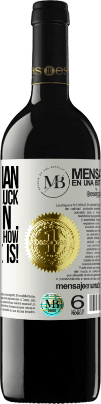 «The woman who has no luck with men ... does not know how lucky she is!» RED Edition Crianza 6 Months