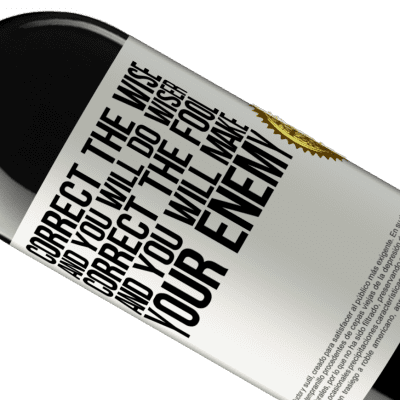 Unique & Personal Expressions. «Correct the wise and you will do wiser, correct the fool and you will make your enemy» RED Edition Crianza 6 Months