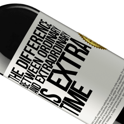 Unique & Personal Expressions. «The difference between ordinary and extraordinary is EXTRA time» RED Edition Crianza 6 Months