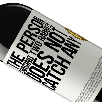 Unique & Personal Expressions. «The person chasing two rabbits does not catch any» RED Edition Crianza 6 Months