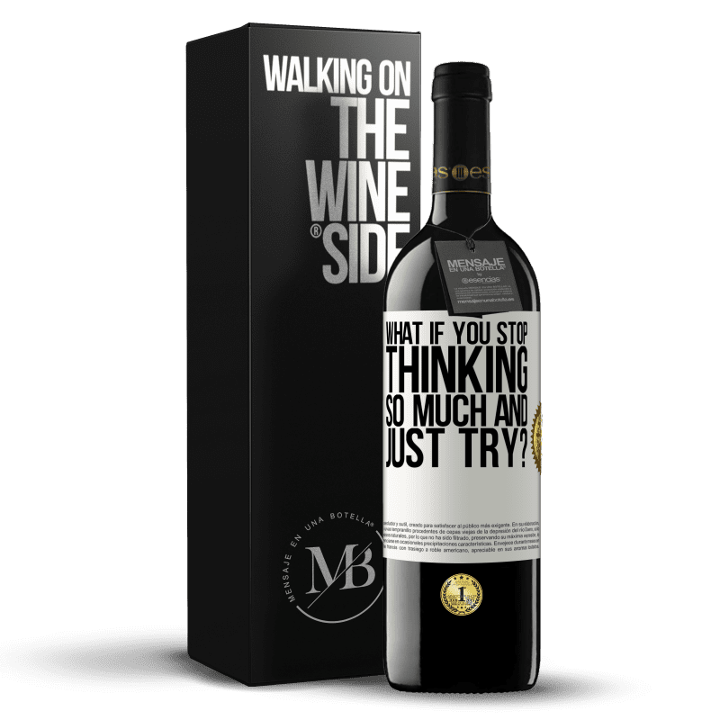24,95 € Free Shipping | Red Wine RED Edition Crianza 6 Months what if you stop thinking so much and just try? White Label. Customizable label Aging in oak barrels 6 Months Harvest 2018 Tempranillo