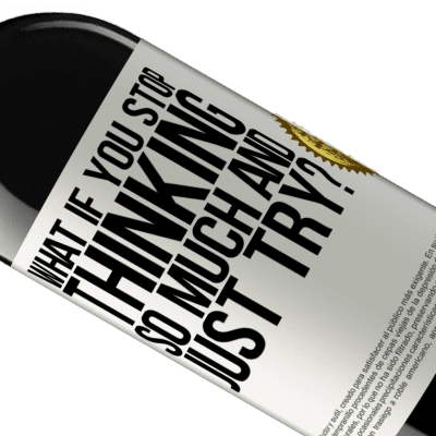 Unique & Personal Expressions. «what if you stop thinking so much and just try?» RED Edition Crianza 6 Months