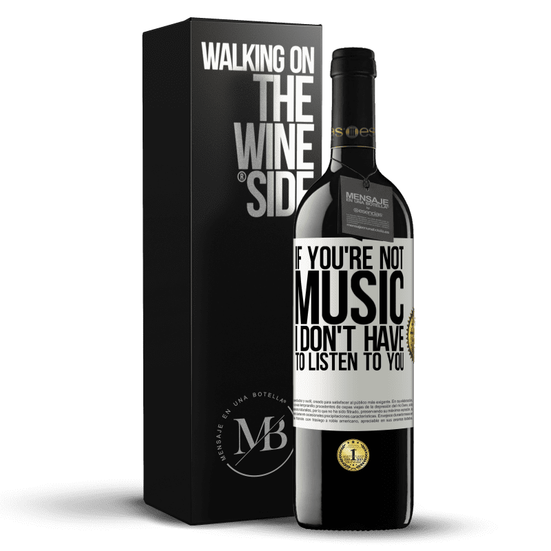 24,95 € Free Shipping | Red Wine RED Edition Crianza 6 Months If you're not music, I don't have to listen to you White Label. Customizable label Aging in oak barrels 6 Months Harvest 2018 Tempranillo