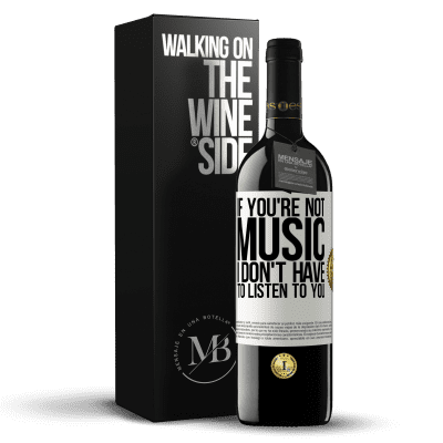 «If you're not music, I don't have to listen to you» RED Edition Crianza 6 Months