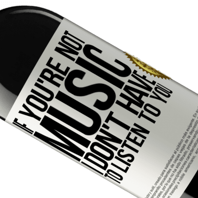 Unique & Personal Expressions. «If you're not music, I don't have to listen to you» RED Edition Crianza 6 Months