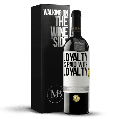 «Loyalty is paid with loyalty» RED Edition Crianza 6 Months