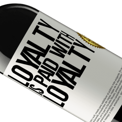 Unique & Personal Expressions. «Loyalty is paid with loyalty» RED Edition Crianza 6 Months