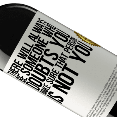 Unique & Personal Expressions. «There will always be someone who doubts you. Make sure that person is not you» RED Edition Crianza 6 Months