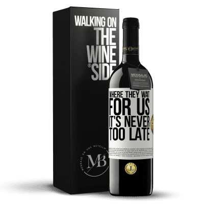 «Where they wait for us, it's never too late» RED Edition Crianza 6 Months