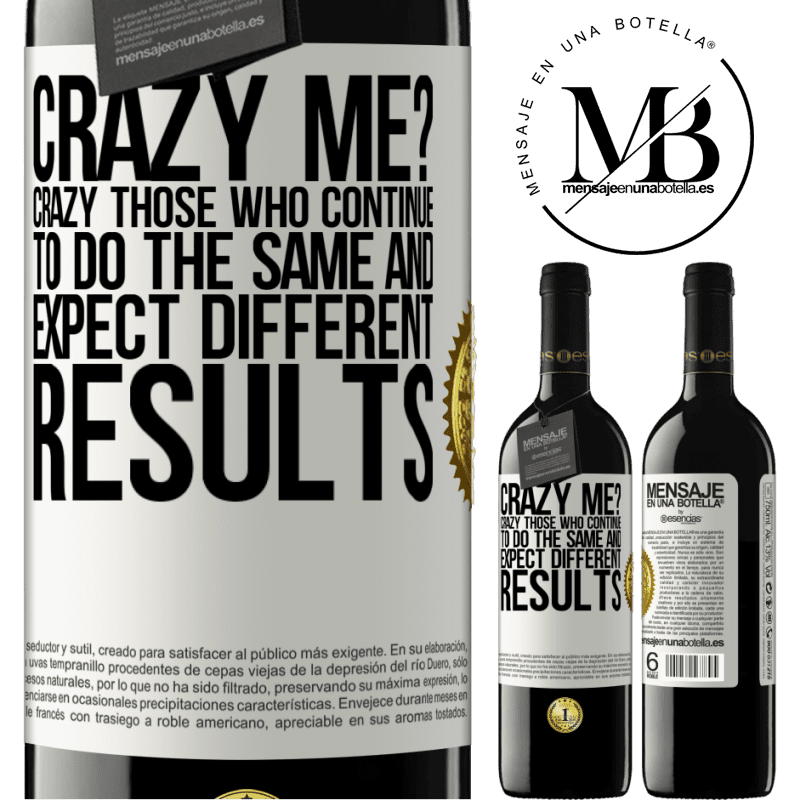 24,95 € Free Shipping | Red Wine RED Edition Crianza 6 Months crazy me? Crazy those who continue to do the same and expect different results White Label. Customizable label Aging in oak barrels 6 Months Harvest 2018 Tempranillo