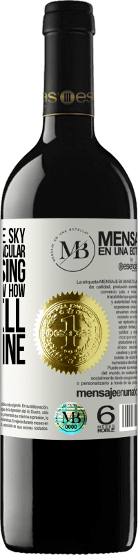 «If you look at the sky and the most spectacular star is missing, I swear I don't know how shit I fell, but I'm fine» RED Edition Crianza 6 Months