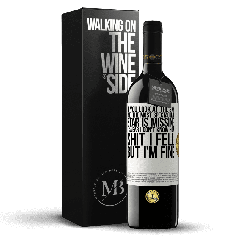 24,95 € Free Shipping   Red Wine RED Edition Crianza 6 Months If you look at the sky and the most spectacular star is missing, I swear I don't know how shit I fell, but I'm fine White Label. Customizable label Aging in oak barrels 6 Months Harvest 2018 Tempranillo