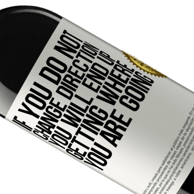 Unique & Personal Expressions. «If you do not change direction, you will end up getting where you are going» RED Edition Crianza 6 Months