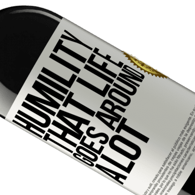 Unique & Personal Expressions. «Humility, that life goes around a lot» RED Edition Crianza 6 Months