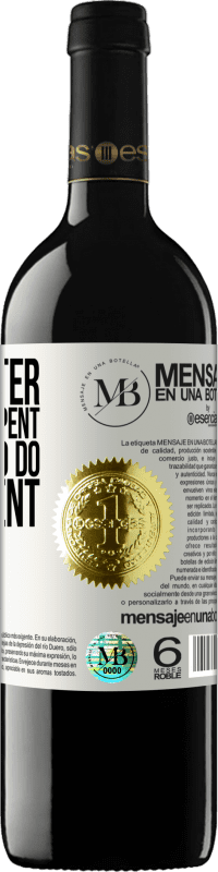 «It is better to do and repent, than not to do and repent» RED Edition Crianza 6 Months