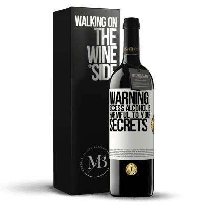 «Warning: Excess alcohol is harmful to your secrets» RED Edition Crianza 6 Months