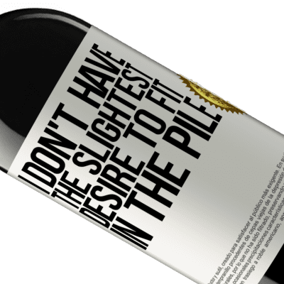 Unique & Personal Expressions. «I don't have the slightest desire to fit in the pile» RED Edition Crianza 6 Months