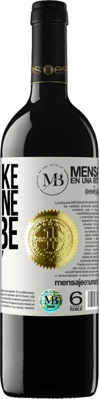 «To be like everyone is to be nobody» RED Edition Crianza 6 Months