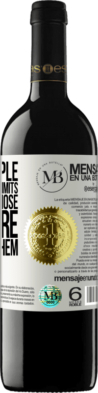 «I like people who know the limits, but I love those who dare to break them» RED Edition Crianza 6 Months