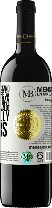 «When we understand that it is not one more day but one less day, we will begin to value what really matters» RED Edition Crianza 6 Months