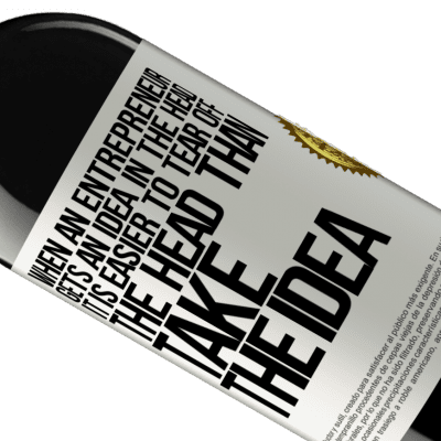 Unique & Personal Expressions. «When an entrepreneur gets an idea in the head, it is easier to tear off the head than take the idea» RED Edition Crianza 6 Months