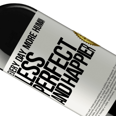 Unique & Personal Expressions. «Every day more human, less perfect and happier» RED Edition Crianza 6 Months
