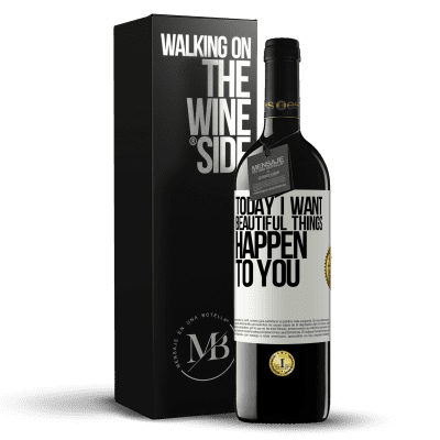 «Today I want beautiful things to happen to you» RED Edition Crianza 6 Months