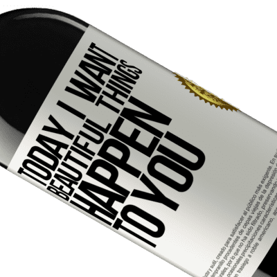 Unique & Personal Expressions. «Today I want beautiful things to happen to you» RED Edition Crianza 6 Months