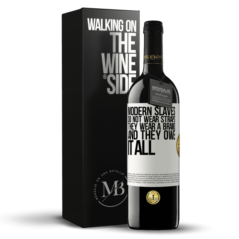 24,95 € Free Shipping | Red Wine RED Edition Crianza 6 Months Modern slaves do not wear straps. They wear a brand and they owe it all White Label. Customizable label Aging in oak barrels 6 Months Harvest 2018 Tempranillo