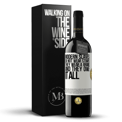 «Modern slaves do not wear straps. They wear a brand and they owe it all» RED Edition Crianza 6 Months