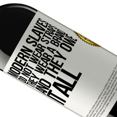 Unique & Personal Expressions. «Modern slaves do not wear straps. They wear a brand and they owe it all» RED Edition Crianza 6 Months