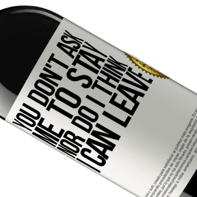 Unique & Personal Expressions. «You don't ask me to stay, nor do I think I can leave» RED Edition Crianza 6 Months