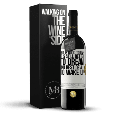 «If it is good to live, it is still better to dream, and best of all, to wake up» RED Edition Crianza 6 Months