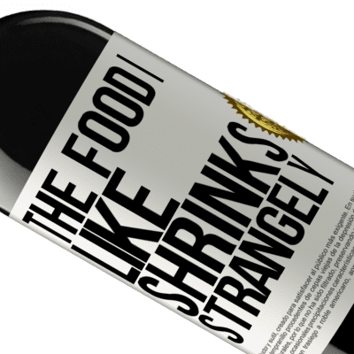 Unique & Personal Expressions. «The food I like shrinks strangely» RED Edition Crianza 6 Months