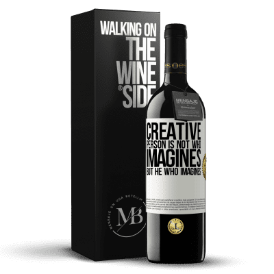 «Creative is not he who imagines, but he who imagines» RED Edition Crianza 6 Months