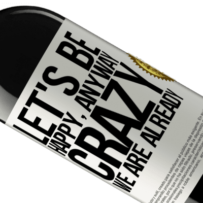 Unique & Personal Expressions. «Let's be happy, total, crazy we are already» RED Edition Crianza 6 Months