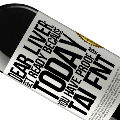 Unique & Personal Expressions. «Dear liver: get ready because today you have proof of talent» RED Edition Crianza 6 Months