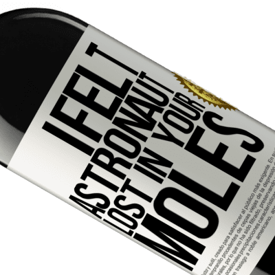 Unique & Personal Expressions. «I felt astronaut, lost in your moles» RED Edition Crianza 6 Months